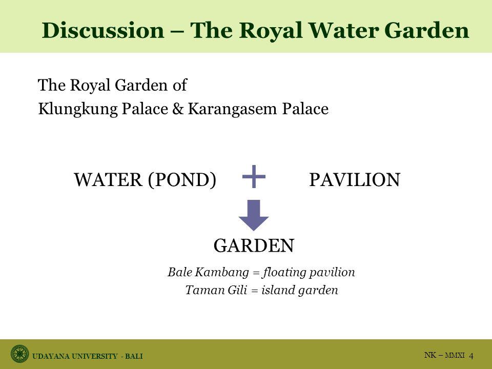 UDAYANA UNIVERSITY - BALI NK – MMXI 4 The Royal Garden of Klungkung Palace & Karangasem Palace WATER (POND)PAVILION GARDEN Bale Kambang = floating pav