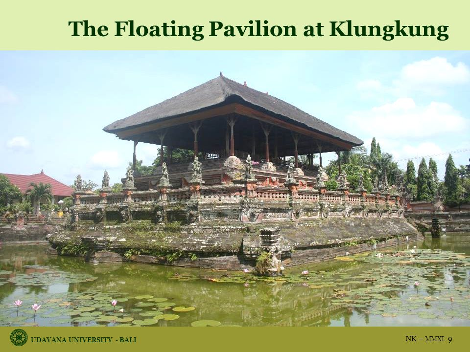UDAYANA UNIVERSITY - BALI NK – MMXI 9 The Floating Pavilion at Klungkung