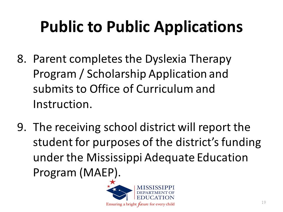Public to Public Applications 8.Parent completes the Dyslexia Therapy Program / Scholarship Application and submits to Office of Curriculum and Instruction.