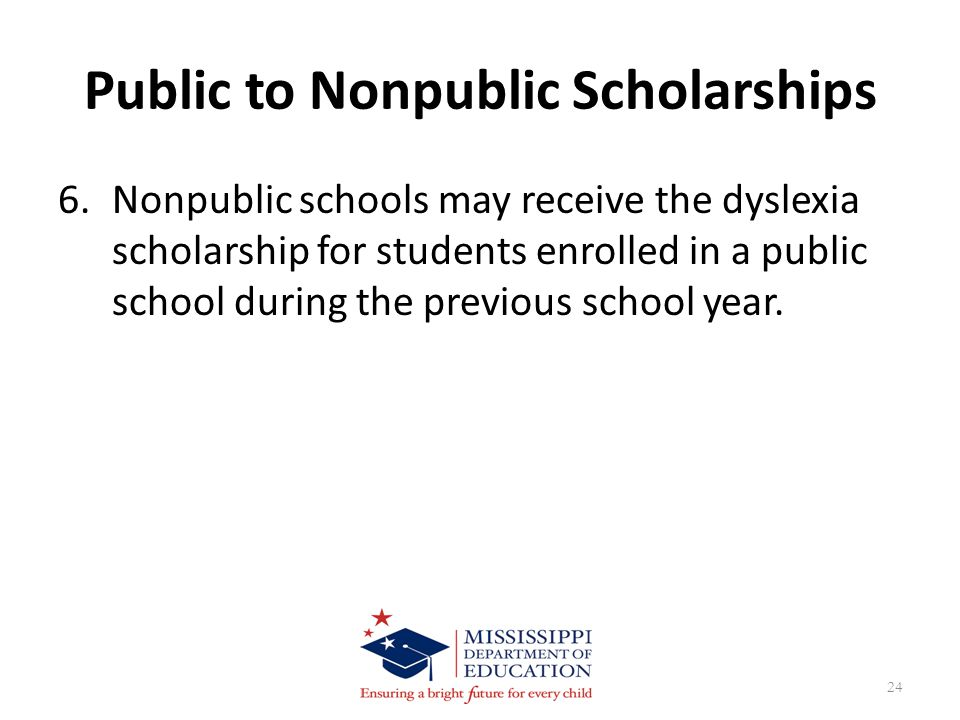 Public to Nonpublic Scholarships 6.Nonpublic schools may receive the dyslexia scholarship for students enrolled in a public school during the previous school year.