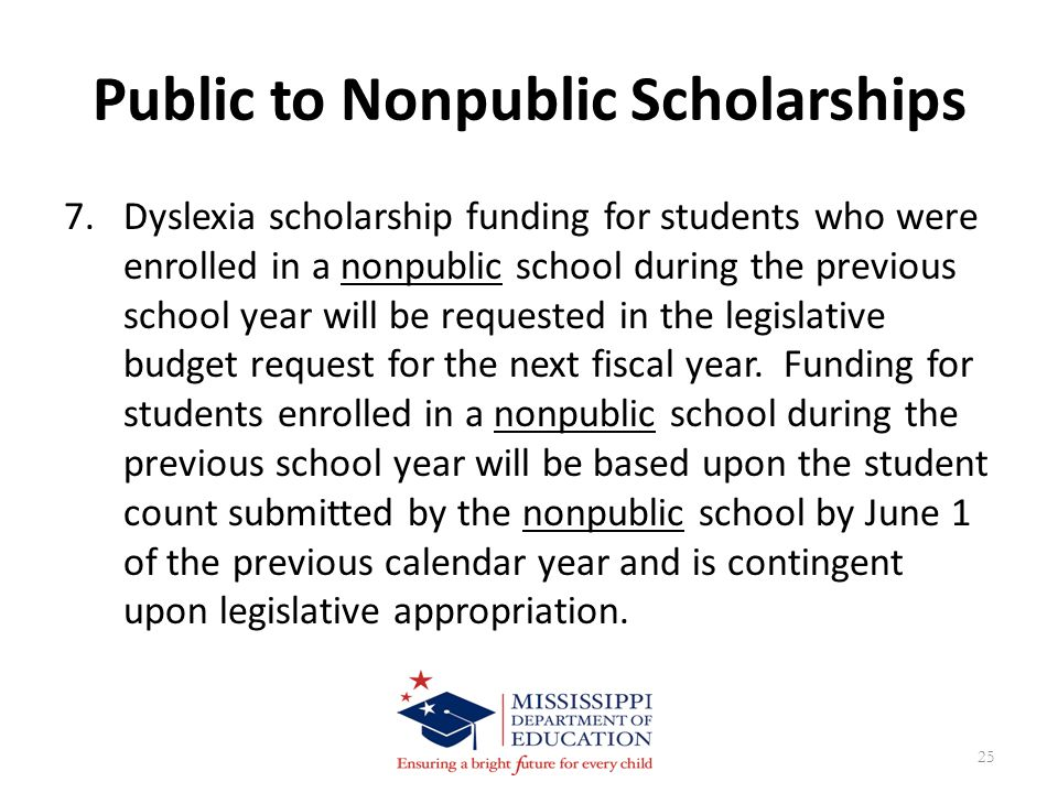 Public to Nonpublic Scholarships 7.Dyslexia scholarship funding for students who were enrolled in a nonpublic school during the previous school year will be requested in the legislative budget request for the next fiscal year.