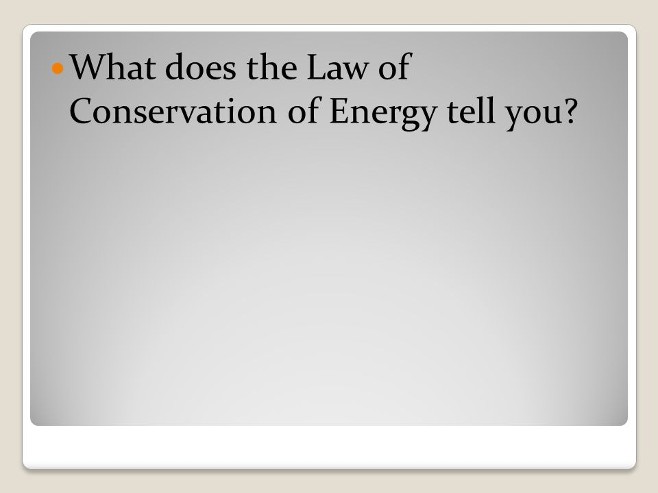What does the Law of Conservation of Energy tell you