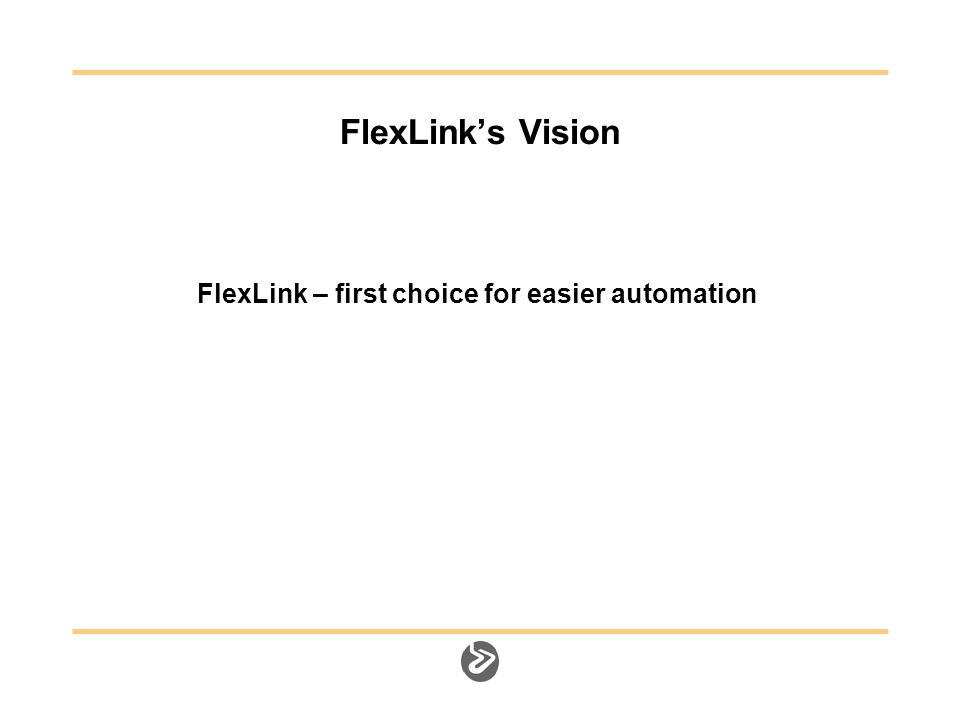 FlexLink's Vision FlexLink – first choice for easier automation