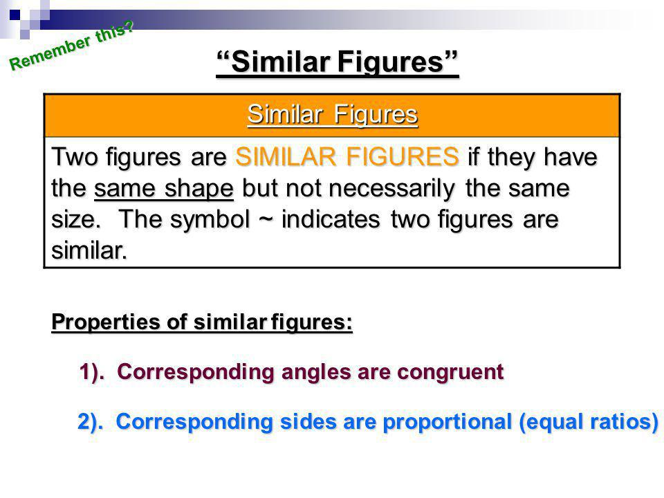 """Similar Figures"" Similar Figures Two figures are SIMILAR FIGURES if they have the same shape but not necessarily the same size. The symbol ~ indicate"