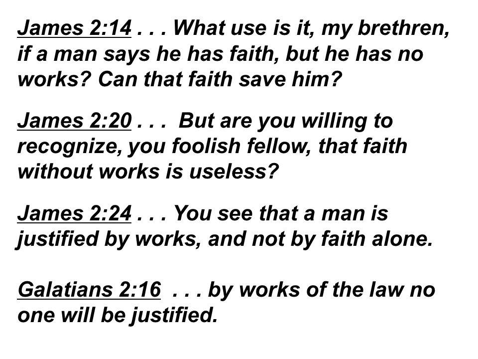 James 2:14... What use is it, my brethren, if a man says he has faith, but he has no works.