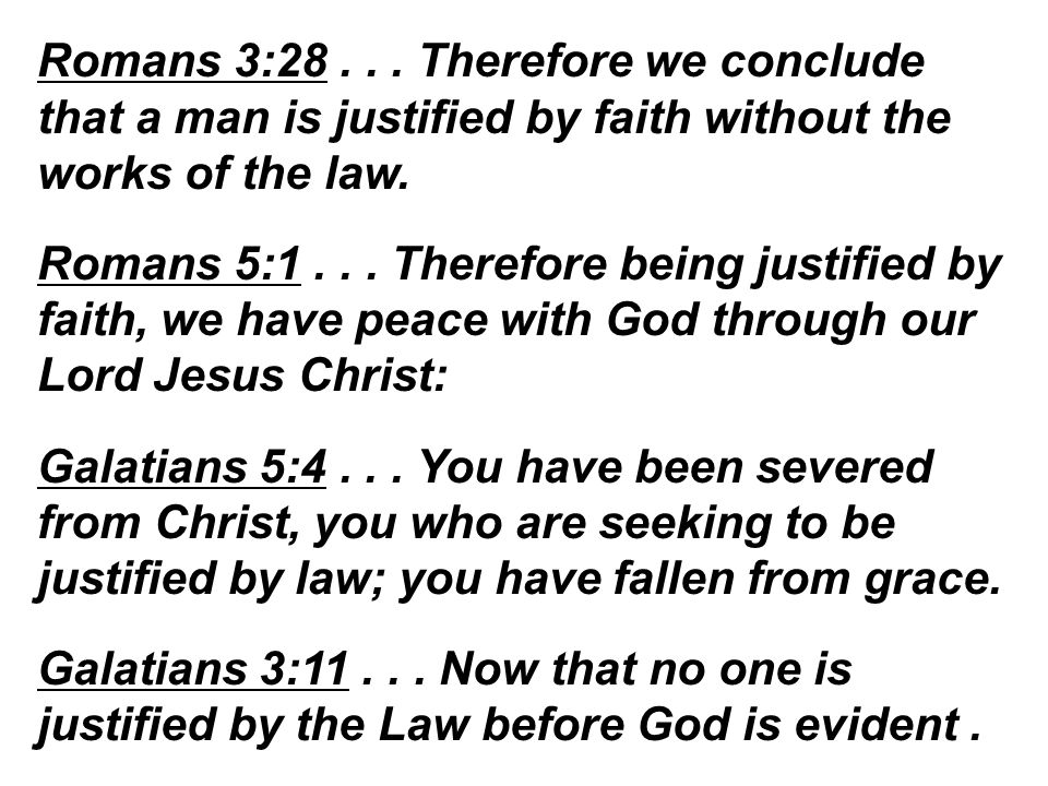 Romans 3:28... Therefore we conclude that a man is justified by faith without the works of the law.