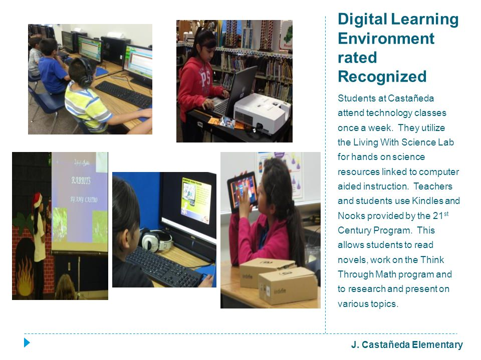 Digital Learning Environment rated Recognized Students at Castañeda attend technology classes once a week.