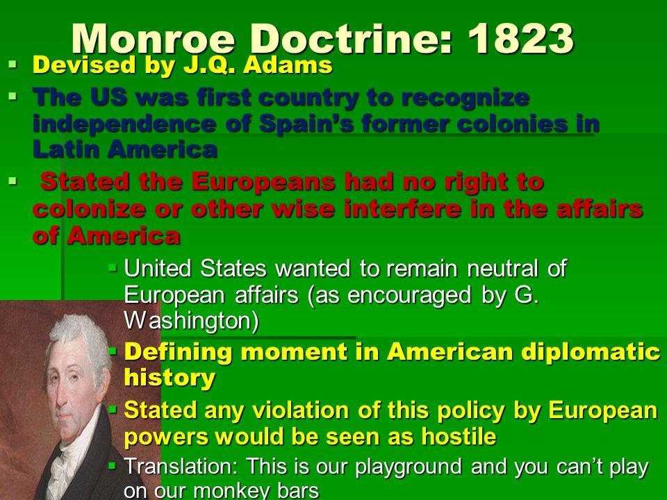 Monroe Doctrine: 1823  Devised by J.Q.