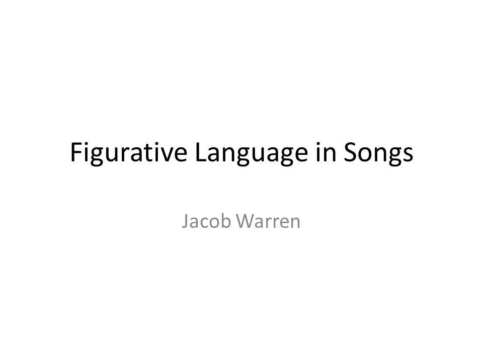 Figurative Language in Songs Jacob Warren