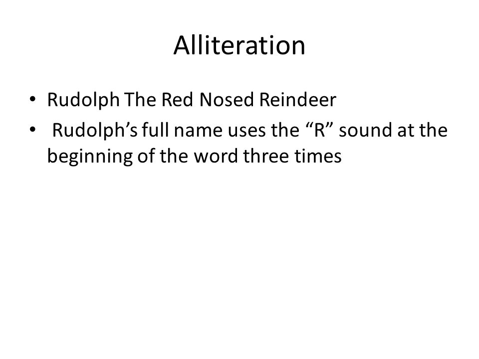 """Alliteration Rudolph The Red Nosed Reindeer Rudolph's full name uses the """"R"""" sound at the beginning of the word three times"""