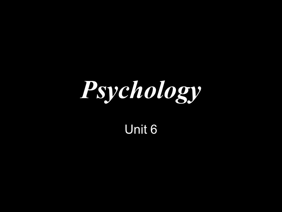 Psychology Unit 6