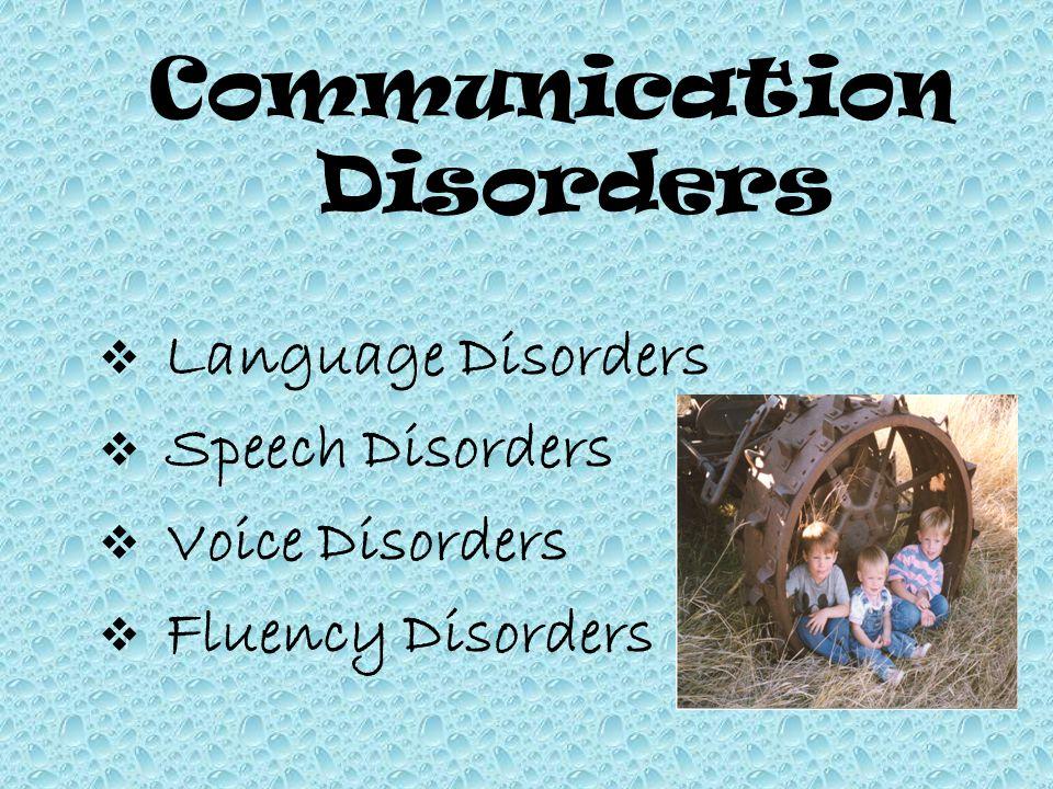 Communication Disorders  Language Disorders  Speech Disorders  Voice Disorders  Fluency Disorders