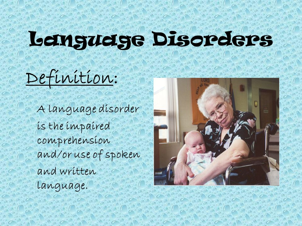 Language Disorders Definition: A language disorder is the impaired comprehension and/or use of spoken and written language.