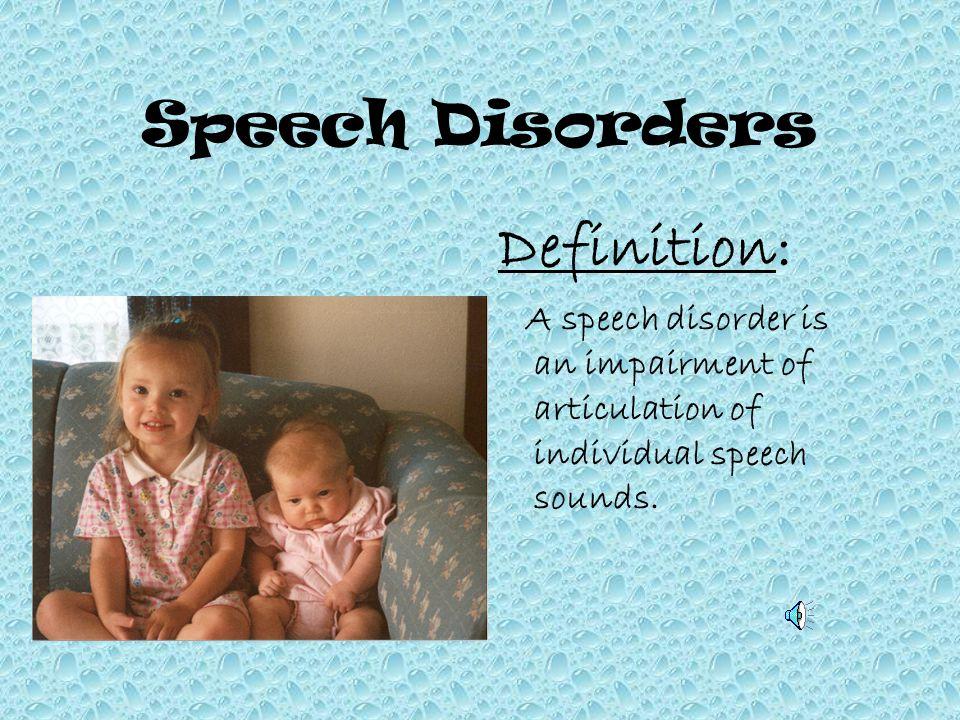 Speech Disorders Definition: A speech disorder is an impairment of articulation of individual speech sounds.