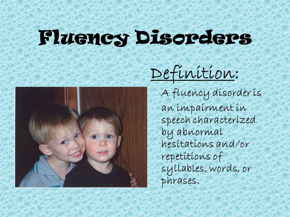 Fluency Disorders Definition: A fluency disorder is an impairment in speech characterized by abnormal hesitations and/or repetitions of syllables, words, or phrases.