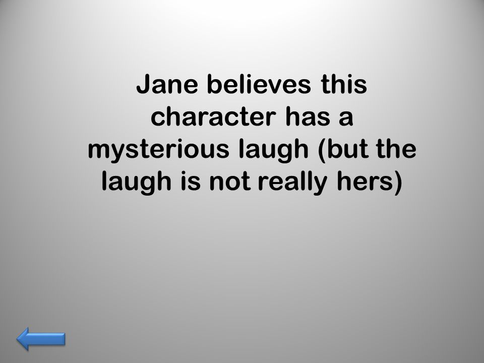 Jane believes this character has a mysterious laugh (but the laugh is not really hers)