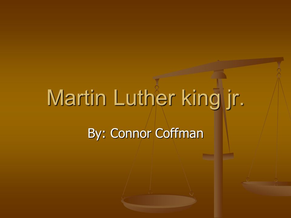 Martin Luther king jr. By: Connor Coffman