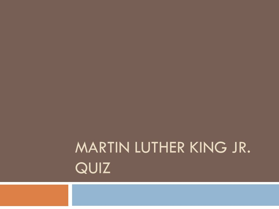 MARTIN LUTHER KING JR. QUIZ
