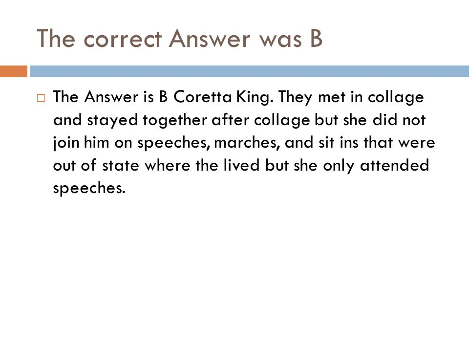 The correct Answer was B  The Answer is B Coretta King.