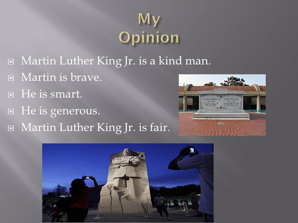  Martin Luther King Jr.is a kind man.  Martin is brave.