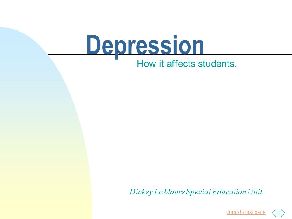 Jump to first page Introduction Understanding Depression What Causes Depression Characteristics and Symptoms of Depression What can we do to help students who are depressed.