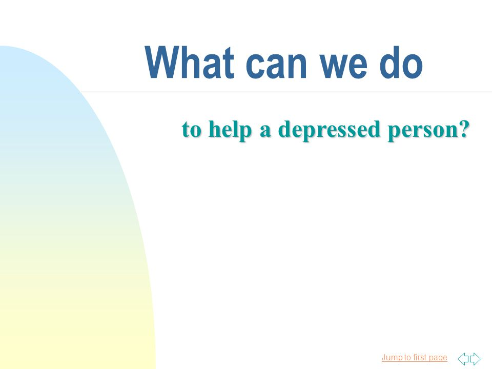 Jump to first page What can we do to help a depressed person?