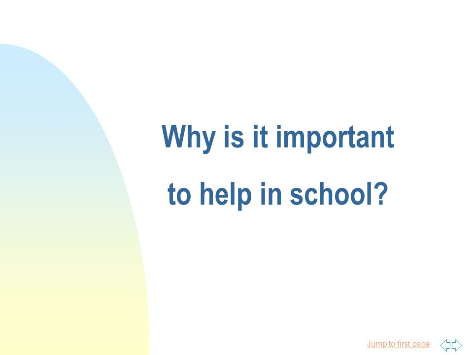 Jump to first page Why is it important to help in school?