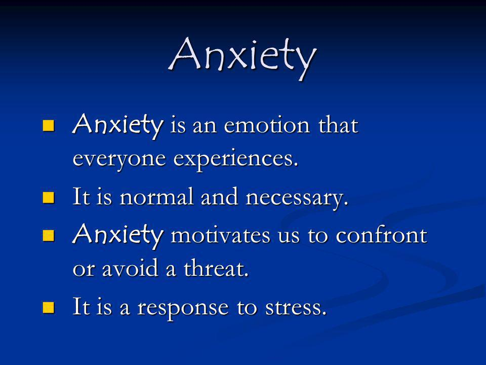 Anxiety vs.Fear Fear is focused on specific objects or situations.