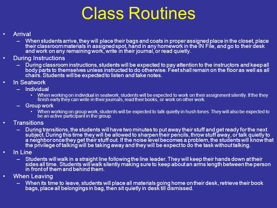 Class Routines Arrival –When students arrive, they will place their bags and coats in proper assigned place in the closet, place their classroom mater
