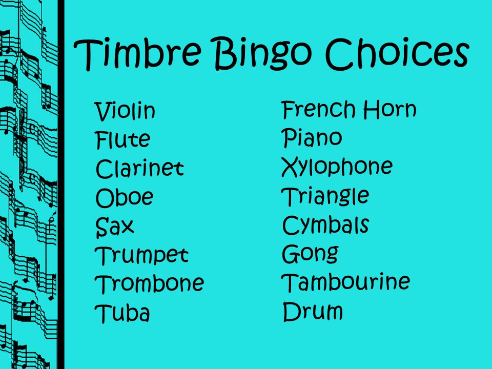 Quiz Time For this Quiz we will play Timbre Bingo. In a minute I will put up a list of instruments and you choose Nine (9) of them to put on your shee