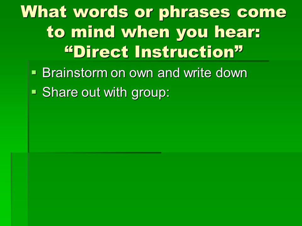 Information gleaned from Reading Mastery Training:  Direct Instruction is not a reading method  It is a teaching method  Includes the following:  Signal  Script  Pacing  Corrections  Reinforcement  Small groups