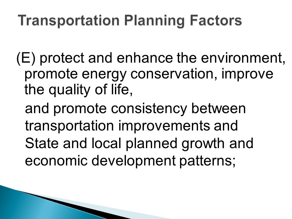 (E) protect and enhance the environment, promote energy conservation, improve the quality of life, and promote consistency between transportation impr