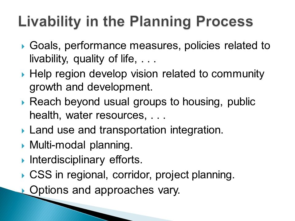  Goals, performance measures, policies related to livability, quality of life,...  Help region develop vision related to community growth and develo