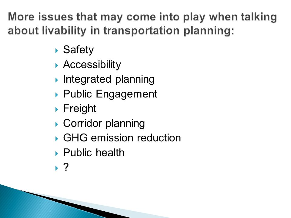  Safety  Accessibility  Integrated planning  Public Engagement  Freight  Corridor planning  GHG emission reduction  Public health ??