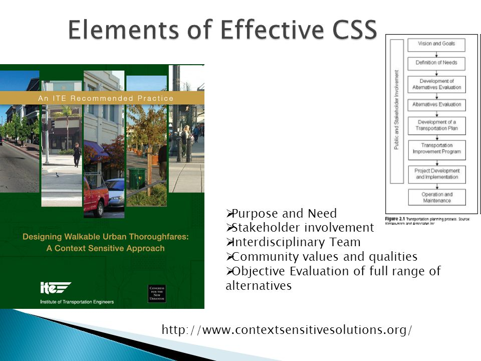  Purpose and Need  Stakeholder involvement  Interdisciplinary Team  Community values and qualities  Objective Evaluation of full range of alternatives http://www.contextsensitivesolutions.org/
