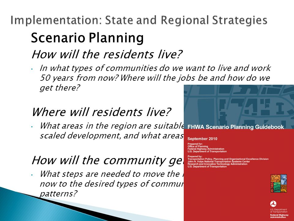 Scenario Planning How will the residents live? In what types of communities do we want to live and work 50 years from now? Where will the jobs be and