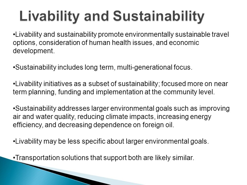 Livability and sustainability promote environmentally sustainable travel options, consideration of human health issues, and economic development. Sust