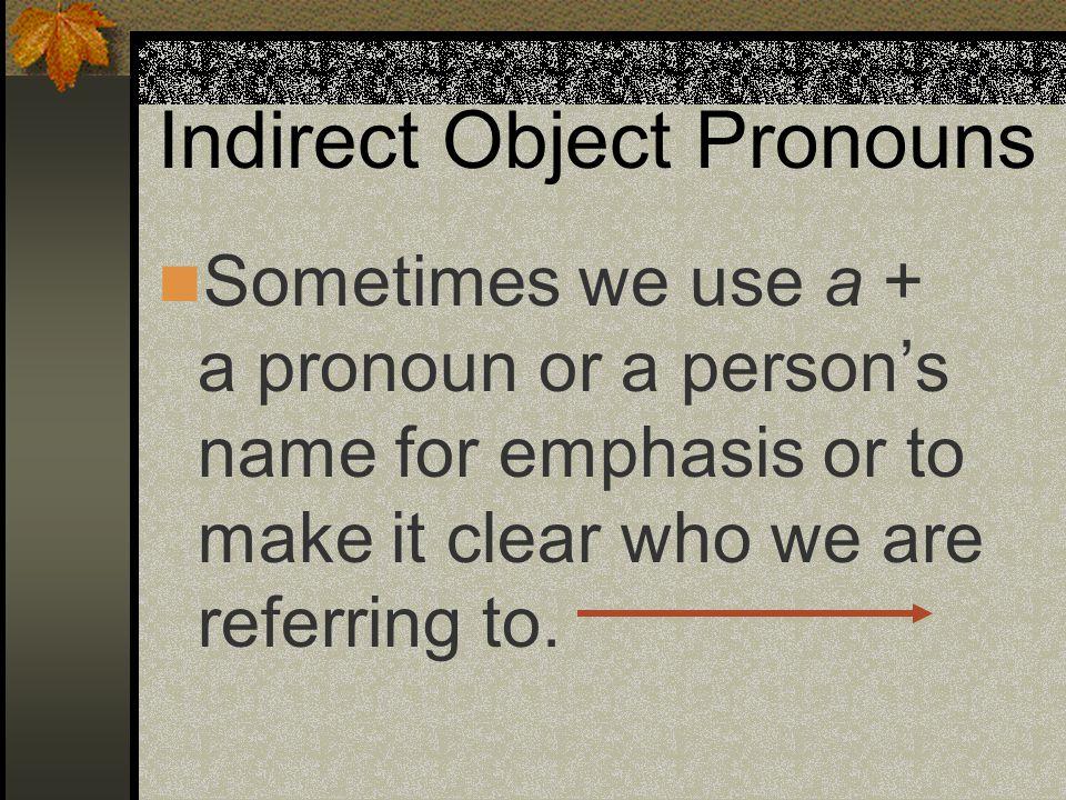 Indirect Object Pronouns A ella le gustan las faldas.