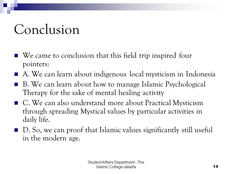 Student Affairs Department - The Islamic College Jakarta14 Conclusion We came to conclusion that this field trip inspired four pointers: A.