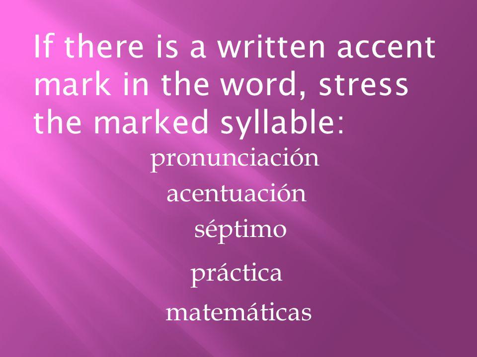 If there is a written accent mark in the word, stress the marked syllable: pronunciación acentuación séptimo práctica matemáticas