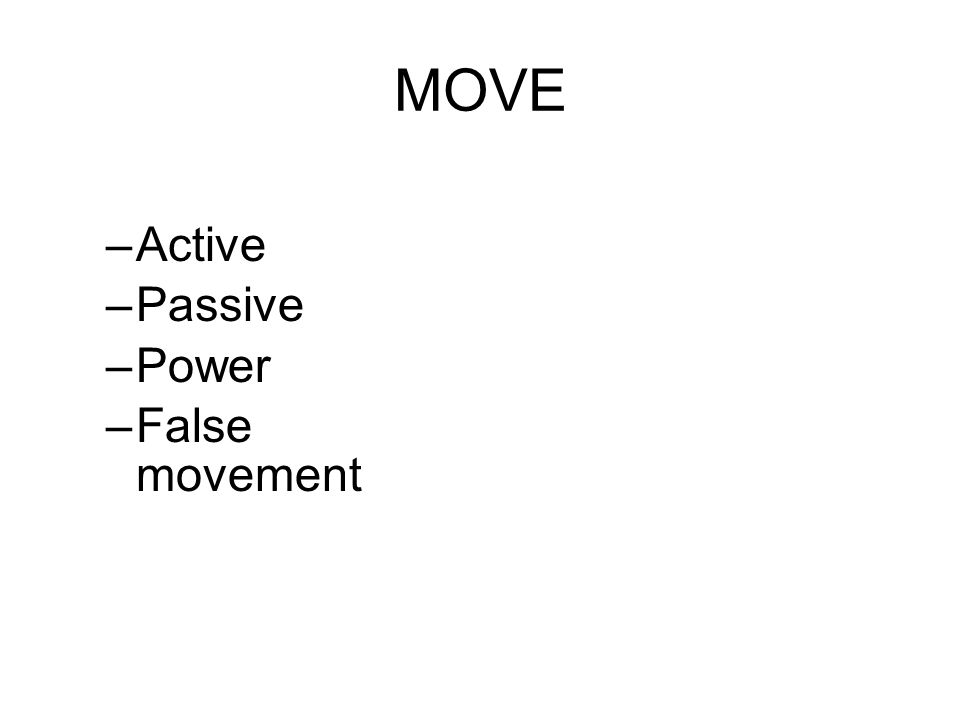 MOVE –Active –Passive –Power –False movement