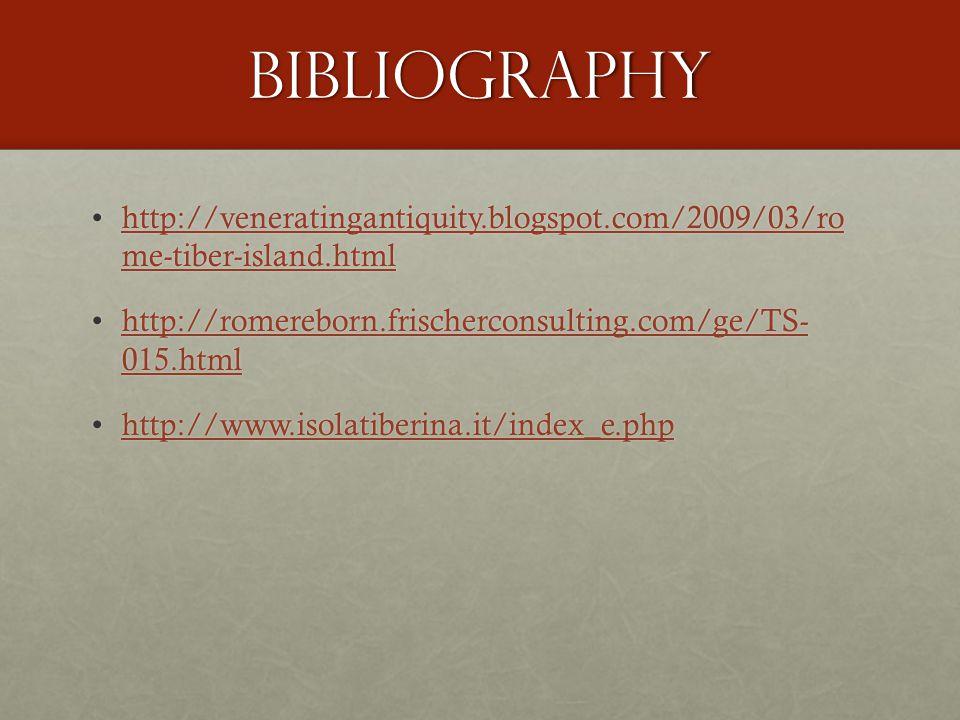 Bibliography http://veneratingantiquity.blogspot.com/2009/03/ro me-tiber-island.htmlhttp://veneratingantiquity.blogspot.com/2009/03/ro me-tiber-island.htmlhttp://veneratingantiquity.blogspot.com/2009/03/ro me-tiber-island.htmlhttp://veneratingantiquity.blogspot.com/2009/03/ro me-tiber-island.html http://romereborn.frischerconsulting.com/ge/TS- 015.htmlhttp://romereborn.frischerconsulting.com/ge/TS- 015.htmlhttp://romereborn.frischerconsulting.com/ge/TS- 015.htmlhttp://romereborn.frischerconsulting.com/ge/TS- 015.html http://www.isolatiberina.it/index_e.phphttp://www.isolatiberina.it/index_e.phphttp://www.isolatiberina.it/index_e.php