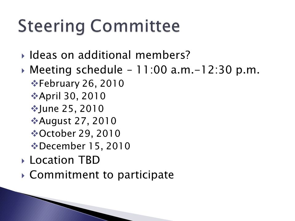  Ideas on additional members.  Meeting schedule – 11:00 a.m.-12:30 p.m.