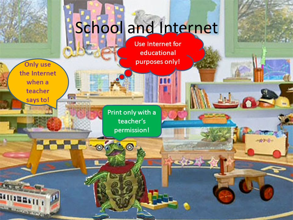 School and Internet Only use the Internet when a teacher says to! Use Internet for educational purposes only! Print only with a teacher's permission!