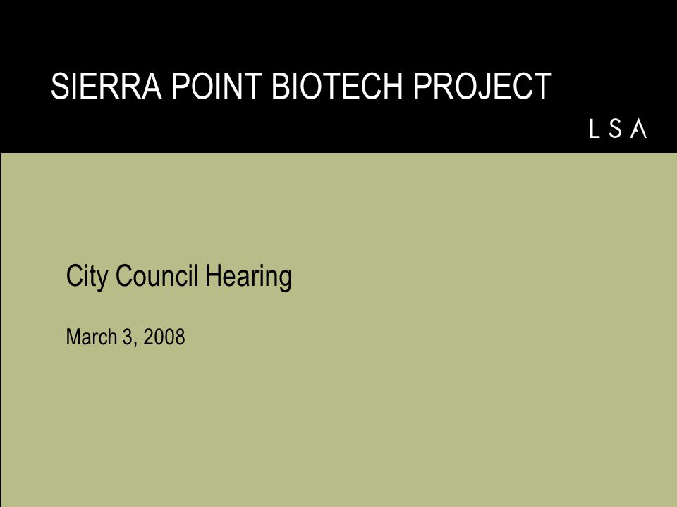 City Council Hearing March 3, 2008 SIERRA POINT BIOTECH PROJECT