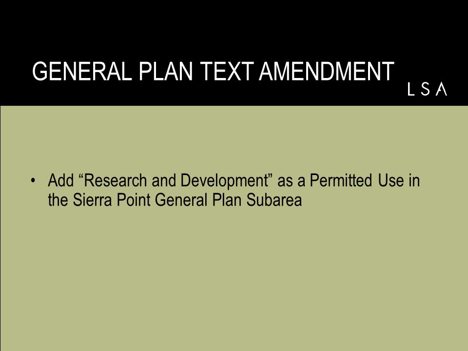 GENERAL PLAN TEXT AMENDMENT Add Research and Development as a Permitted Use in the Sierra Point General Plan Subarea
