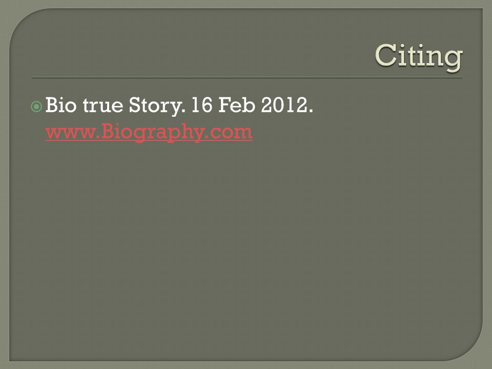  Bio true Story. 16 Feb 2012. www.Biography.com www.Biography.com