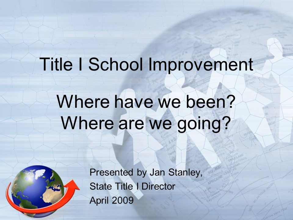 Title I School Improvement Where have we been. Where are we going.