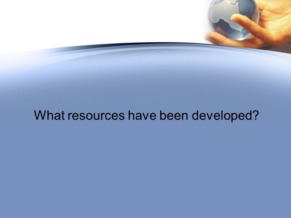 What resources have been developed?