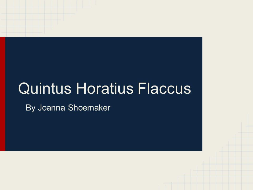 Quintus Horatius Flaccus By Joanna Shoemaker